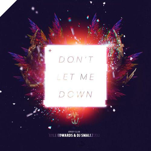 Kyle Edwards & DJ Smallz 732: Don't Let Me Down (Jersey Club