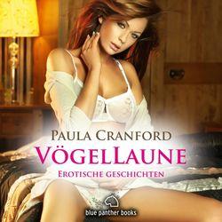 Vögellaune / 16 geile erotische Geschichten / Erotik Audio Story / Erotisches Hörbuch (Sex, Leidenschaft, Erotik und Lust)