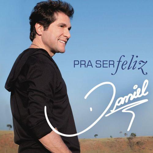 Baixar CD Pra ser Feliz – Daniel (2011) Grátis