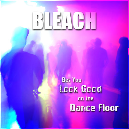 Bleach Bet You Look Good On The Dance Floor Music Streaming