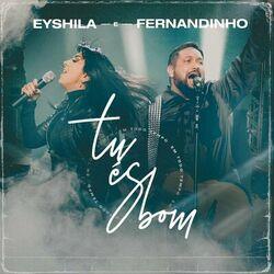 Tu És Bom (Em Todo o Tempo) – Eyshila Feat. Fernandinho MP3 320 Kbps CD Completo