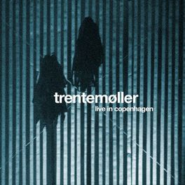 Trentemoller Live In Copenhagen Lyrics And Songs Deezer