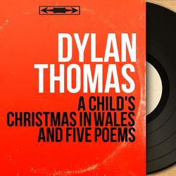 A Child's Christmas in Wales and Five Poems (Mono Version)