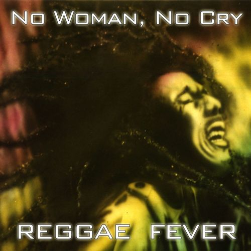 Reggae Fever: No Woman No Cry - Music Streaming - Listen on