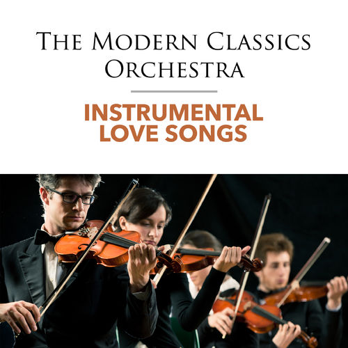The Modern Classics Orchestra: Instrumental Love Songs