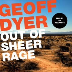 Out of Sheer Rage - In the Shadow of D. H. Lawrence (Unabridged)