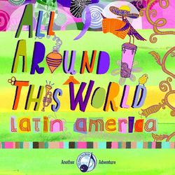 All Around This World: Latin America