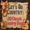 Let's Go Country: 30 Classic Country Songs