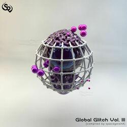 Global Glitch Vol. III [compiled by spacegeishA]
