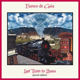 Banco de Gaia - Last Train to Lhasa (Special Edition)