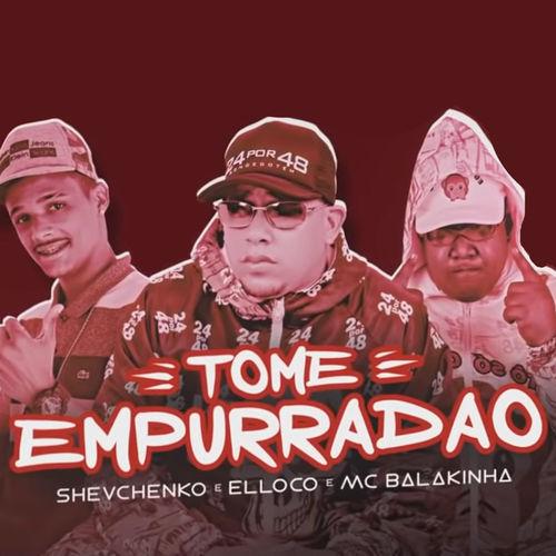 Baixar Música Tome Empurradão – Mc Balakinha, Mc Balakinha featuring Shevchenko e Elloco, Shevchenko e Elloco (2019) Grátis