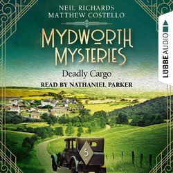Deadly Cargo - Mydworth Mysteries - A Cosy Historical Mystery Series, Episode 5 (Unabridged)