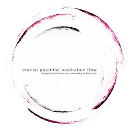 Album cover of Eternal Potential Meditation Flow (Deep Minimal Downtempo and Healing Ambient Dub)