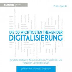 Die 50 wichtigsten Themen der Digitalisierung (Künstliche Intelligenz, Blockchain, Robotik,Virtual Reality und vieles mehr verständlich erklärt) Audiobook