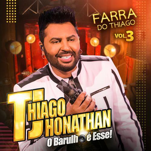 Thiago Jhonathan (TJ) – Farra do Thiago, Vol. 3 2019 CD Completo