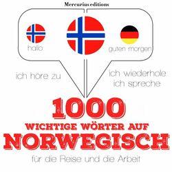 1000 wichtige Wörter auf Norwegisch für die Reise und die Arbeit (Ich höre zu, ich wiederhole, ich spreche : Sprachmethode)