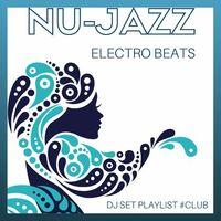 Various Artists: NU-Jazz Electro Beats DJ Set Playlists