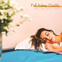 Album cover of Fall Asleep Quickly New Age Music 2019: Music for Deep Sleep, Calming Melodies, Nap Time, Harmony, Ambient Music