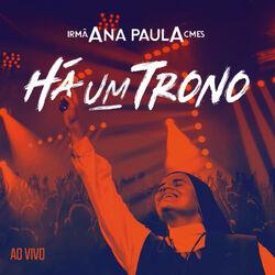 Irmã Ana Paula e CMES – Há um Trono (Ao Vivo) 2018 CD Completo