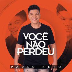 Paulo Neto – Você Não Perdeu