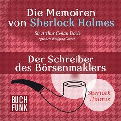 Sherlock Holmes: Die Memoiren von Sherlock Holmes - Der Schreiber des Börsenmaklers (Ungekürzt) Audiobook