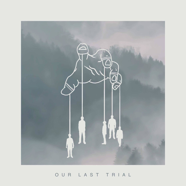 Our Last Trial - Our Last Trial [EP] (2018)