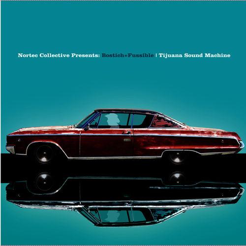 nortec collective presents bostich fussible tijuana sound machine