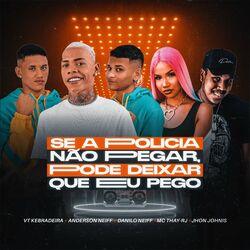 Pode Deixar Que Eu Pego (feat. Anderson Neiff e Danilo Neiff, Mc Thay RJ) - VT Kebradeira Download