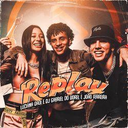 Replay – Dj Gabriel do Borel Part. Luciana Dadi e João Ferreira
