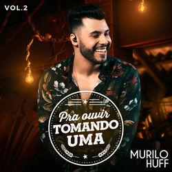 Murilo Huff – Pra Ouvir Tomando Uma, Vol. 2 2019 CD Completo