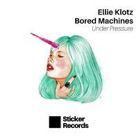 Under Pressure - ELLIE KLOTZ-BORED MACHINES