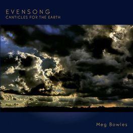 Meg Bowles - Evensong: Canticles for the Earth