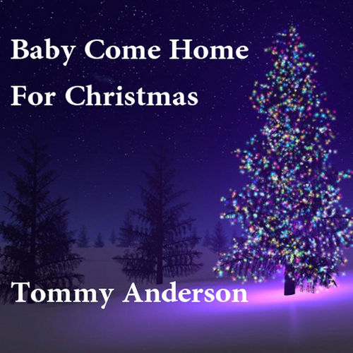 Come Home For Christmas.Tommy Anderson Baby Come Home For Christmas Music