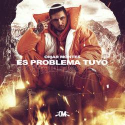 Omar Montes  –  Es Problema Tuyo