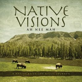 Ah Nee Mah - Native Visions: A Native American Music Journey