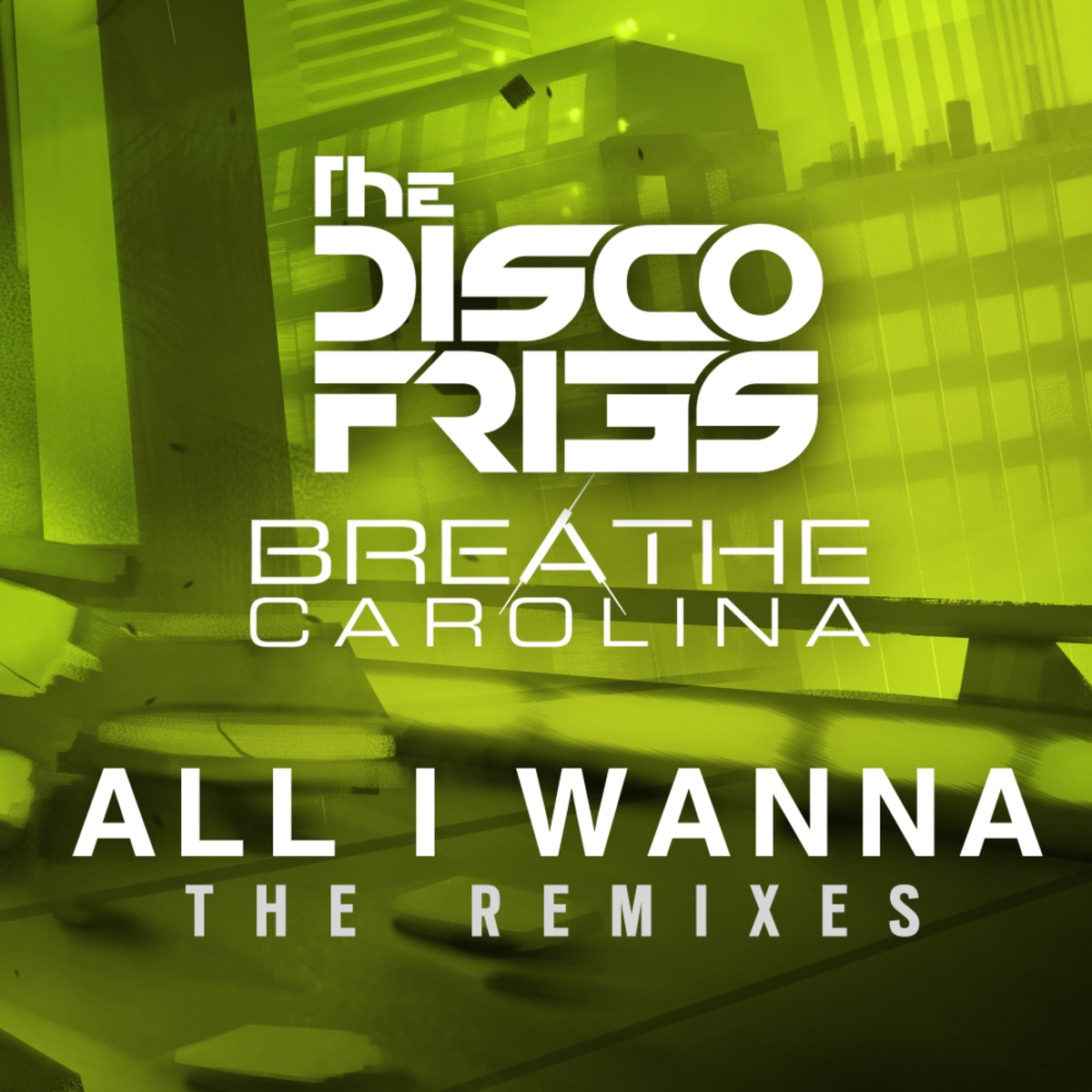 Breathe Carolina & Disco Fries - All I Wanna The Remixes [EP] (2015)