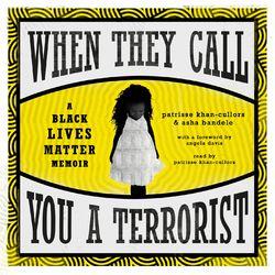 When They Call You a Terrorist - A Black Lives Matter Memoir (Unabridged)