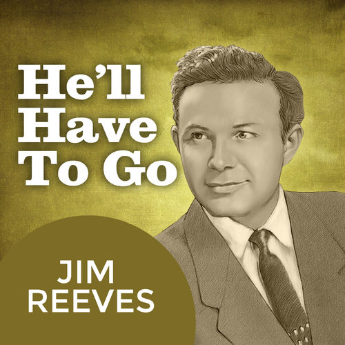 Jim Reeves & U.S. Gringos - He'll Have To Go: lyrics and songs | Deezer