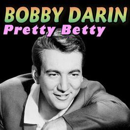 Bobby Darin: Pretty Betty - Music Streaming - Listen on Deezer