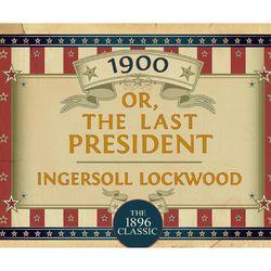 1900: Or; The Last President (Unabridged)