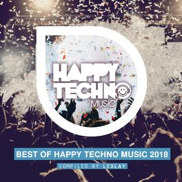 Album cover of Best of Happy Techno Music 2018 (Compiled by Lexlay)