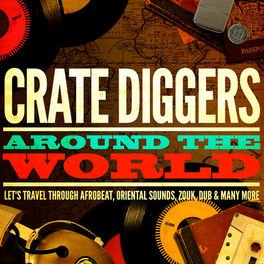 Album cover of Crate Diggers Around the World (Let's Travel Through Afrobeat, Oriental Sounds, Zouk, Dub & Many More)