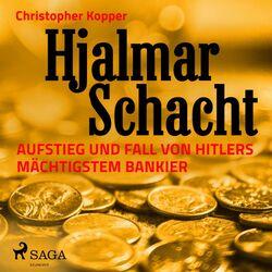 Hjalmar Schacht - Aufstieg und Fall von Hitlers mächtigstem Bankier Audiobook