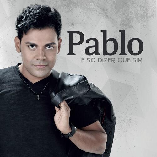 Baixar CD É Só Dizer Que Sim – Pablo (2014) Grátis