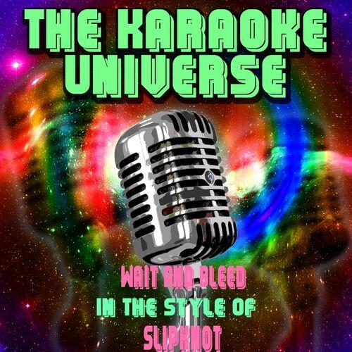 The Karaoke Universe: Wait and Bleed (Karaoke Version) [in the Style