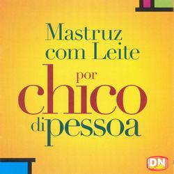 Chico Di Pessoa – Mastruz Com Leite 2014 CD Completo