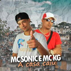 MC Sonic Part. MC KG – A Casa Caiu