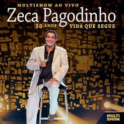 Zeca Pagodinho – Multishow Ao Vivo: 30 Anos – Vida Que Segue 2013 CD Completo