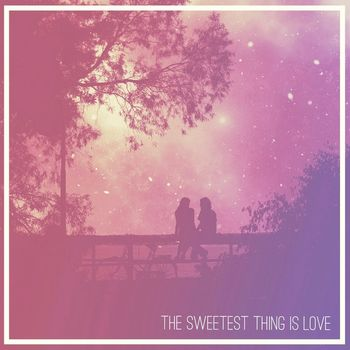 The Sweetest Thing Is Love cover