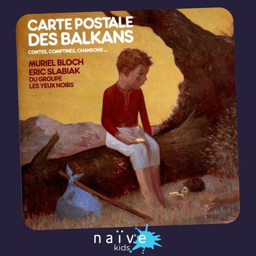 Muriel Bloch Carte Postale Des Balkans Comptes Comptines Chansons Lyrics And Songs Deezer